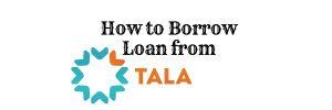How to Borrow Loan from Tala